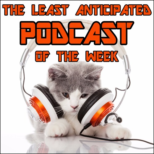 The Least Anticipated Podcast Of the Week's avatar