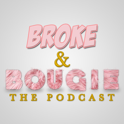Broke and Bougie: The Podcast's avatar