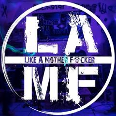 Like A Mother Fucker (LAMF)