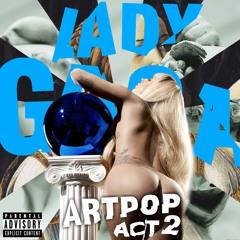 ARTPOP ACT.ll ✪