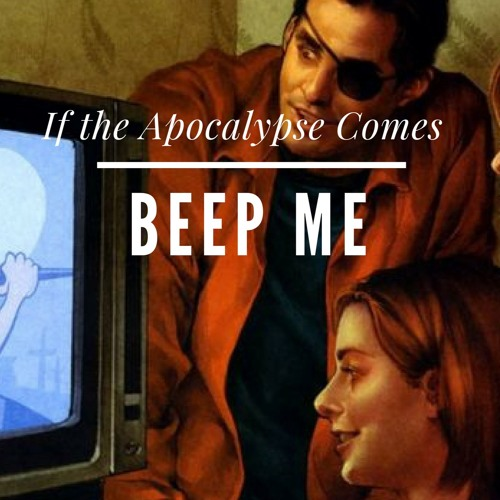 If the Apocalypse Comes, Beep Me's avatar