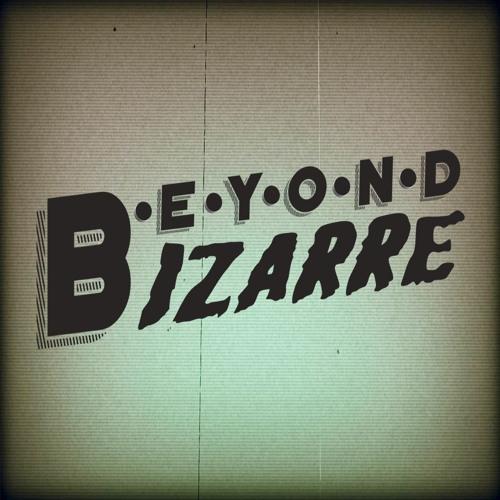 B•e•y•o•n•d Bizarre's avatar