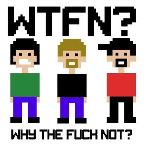 Why The Fuck Not? Podcast's avatar