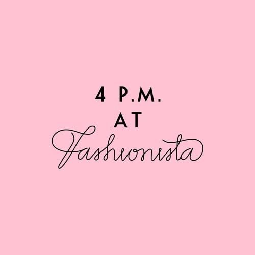 4 P.M. At Fashionista's avatar