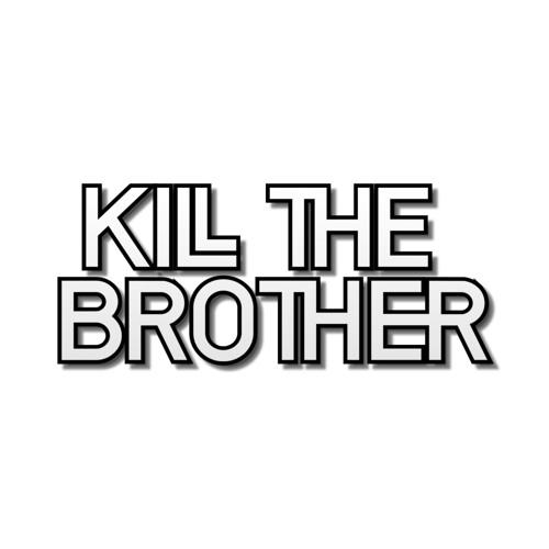 Kill the Brother's avatar