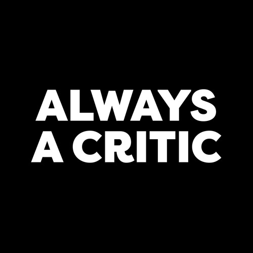 Always A Critic Podcast's avatar