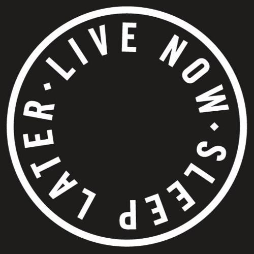 Live Now Sleep Later's avatar