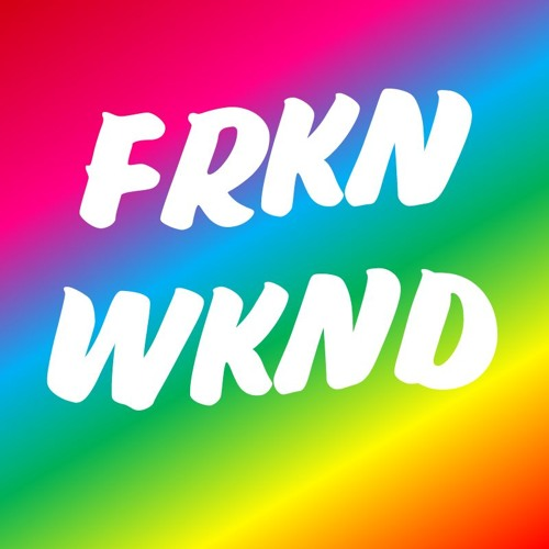 FRKN WKND ®'s avatar