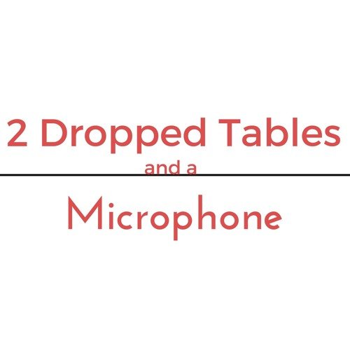 2 Dropped Tables and a Microphone's avatar