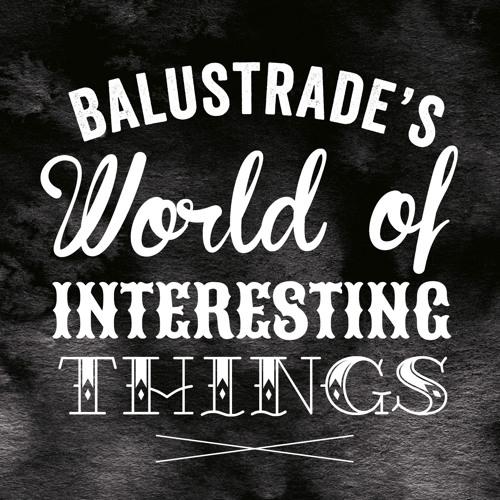 Balustrade's World of Interesting Things's avatar