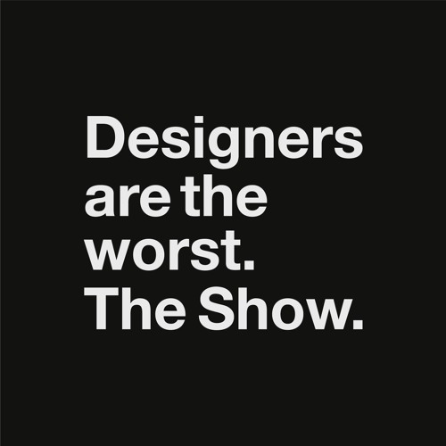 Designers Are the Worst. The Show.'s avatar