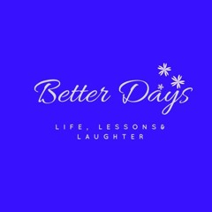 Better Days: Life Lessons & Laughter
