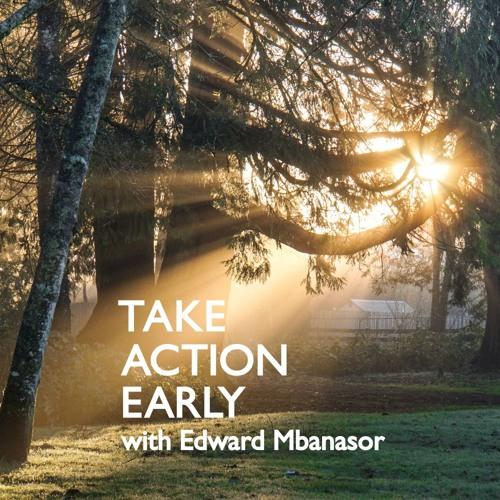 Take Action Early Podcast with Edward Mbanasor's avatar