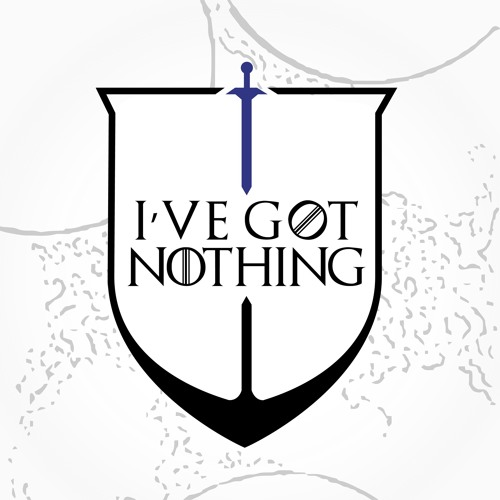 I've Got Nothing - A Game of Thrones Fans' Podcast's avatar