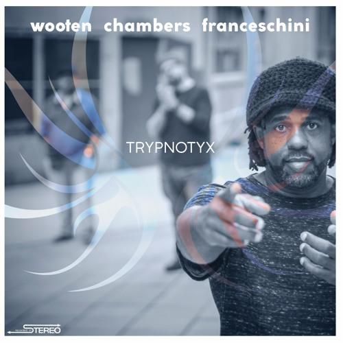 TRYPNOTYX - Wooten, Chambers, Franceschini