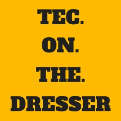 TEC.ON.THE.DRESSER