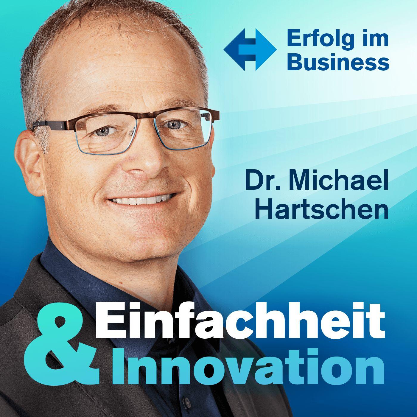 Einfachheit und Innovation Podcast präsentiert von Dr. Michael Hartschen: Erfolg | Business | Unternehmertum | Online Marketing