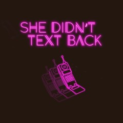 She Didn't Text Back