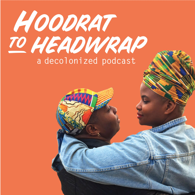 Hoodrat to Headwrap: A Decolonized Podcast:iHartEricka