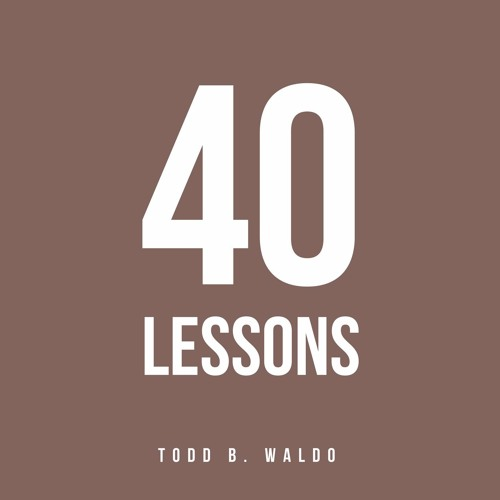 Todd B. Waldo - 40 Lessons Podcast's avatar
