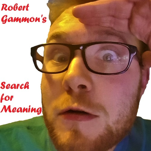 Robert Gammon's Search for Meaning #1 with Hannah Wileman