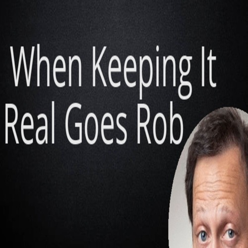 When Keeping It Real Goes Rob's avatar