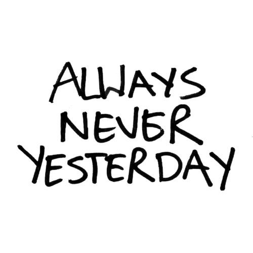 Always Never Yesterday's avatar