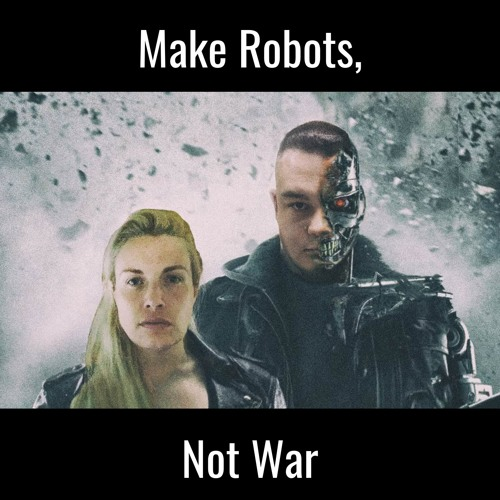 Make Robots, Not War's avatar
