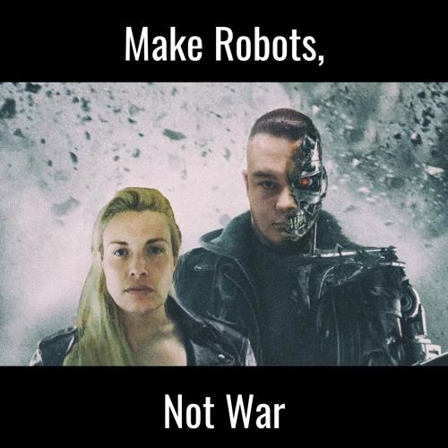 Make Robots, Not War's avatar