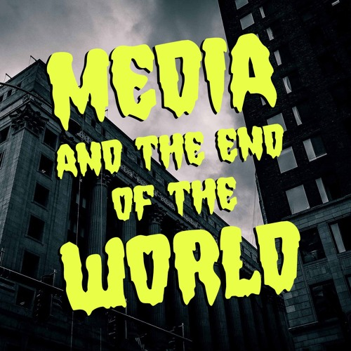Media and the End of the World's avatar