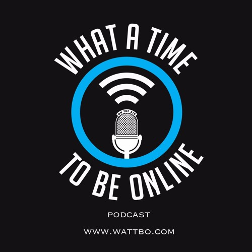 WHAT A TIME TO BE ONLINE PODCAST : #wattbo's avatar