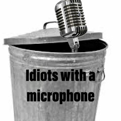 Idiots With a Mic