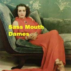 Sass Mouth Dames