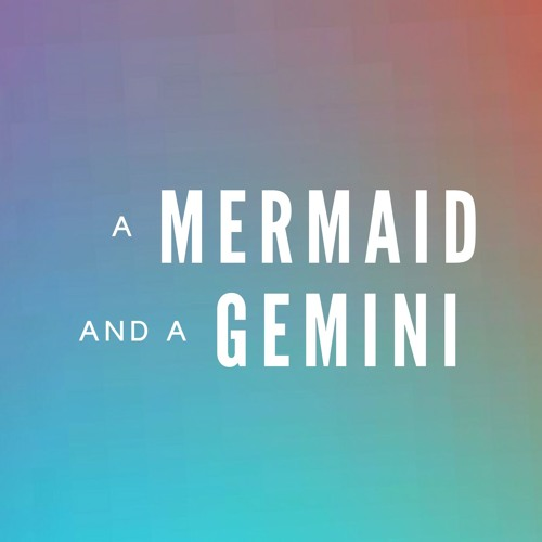A Mermaid & A Gemini Podcast's avatar