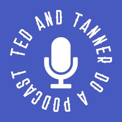 Ted and Tanner Do a Podcast's avatar