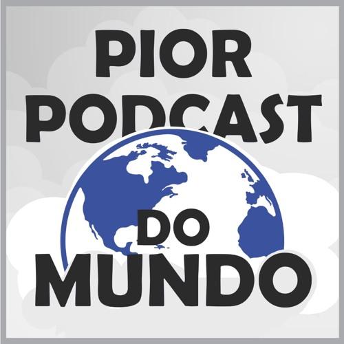 O Pior Podcast do Mundo's avatar