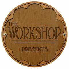 The Workshop Presents...
