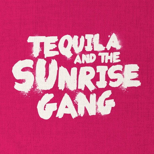 Tequila &the Sunrise Gang's avatar