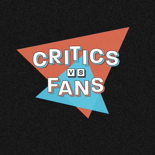 Critics vs. Fans Podcast's avatar