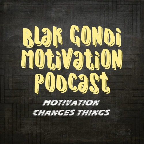 Blak Gondi Motivation Podcast's avatar