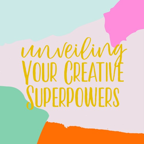 Unveiling Your Creative Superpowers Podcast's avatar