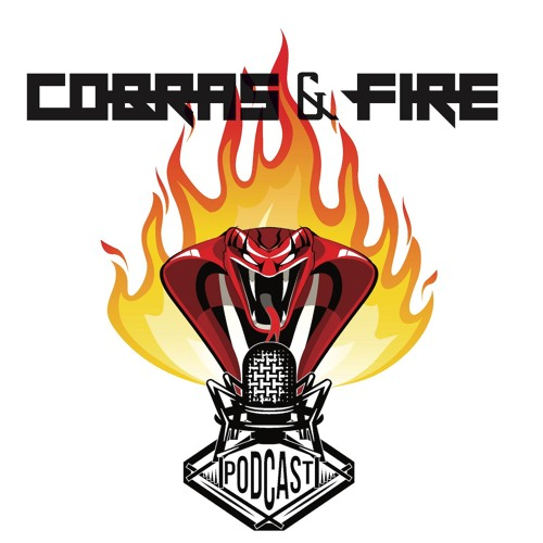 Cobras & Fire Podcast