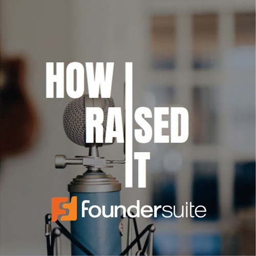 How I Raised It podcast by Foundersuite.com's avatar