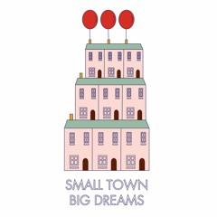 Small Town Big Dreams 𝓅𝓇𝑒𝓈𝑒𝓃𝓉𝓈
