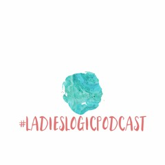 Ladies Logic Podcast