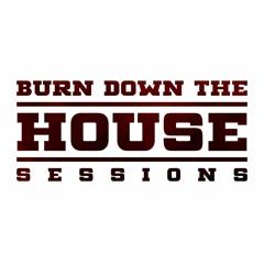 BURN DOWN THE HOUSE