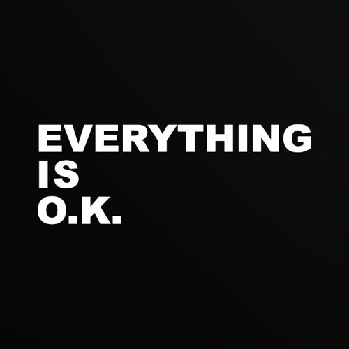 EVERYTHING IS O.K.'s avatar