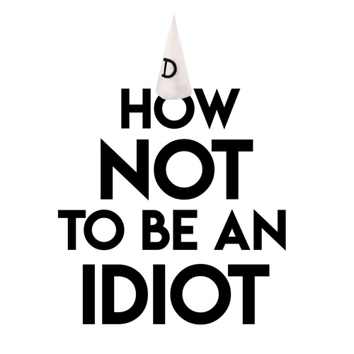 How Not To Be An Idiot Podcast's avatar