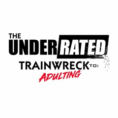 UnderRated Train Wreck 2 Adulting