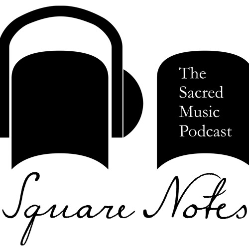 Square Notes: The Sacred Music Podcast's avatar